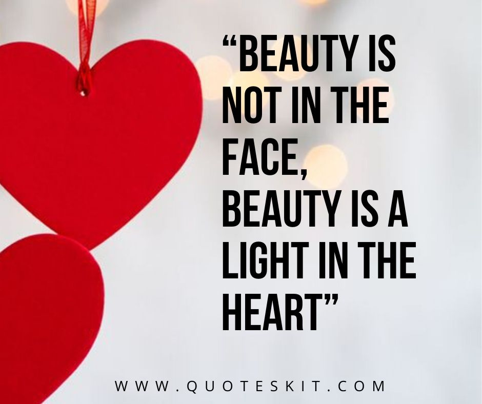 """Beauty is not in the face, beauty is a light in the heart"""