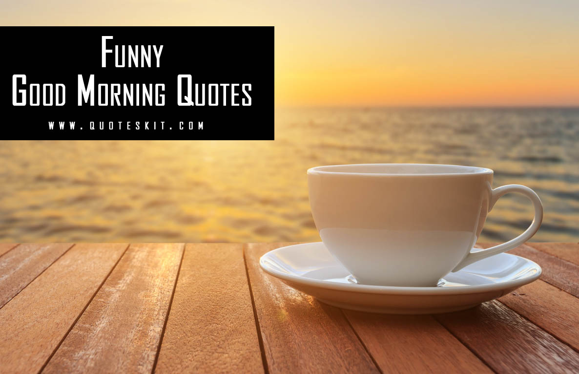 100+ Best Funny Good Morning Quotes for a Great Start